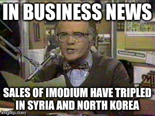 Les Nessman  | IN BUSINESS NEWS SALES OF IMODIUM HAVE TRIPLED IN SYRIA AND NORTH KOREA | image tagged in les nessman,syria,north korea,donald trump,james mattis,make america great again | made w/ Imgflip meme maker