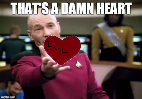 Picard Wtf Meme | THAT'S A DAMN HEART | image tagged in memes,picard wtf | made w/ Imgflip meme maker