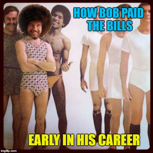 Bob Ross Underwear Model - Bob Ross Week - A  Lafonso Event | HOW BOB PAID THE BILLS EARLY IN HIS CAREER | image tagged in bob ross hanes,bob ross week,memes,underwear,model,advertisement | made w/ Imgflip meme maker