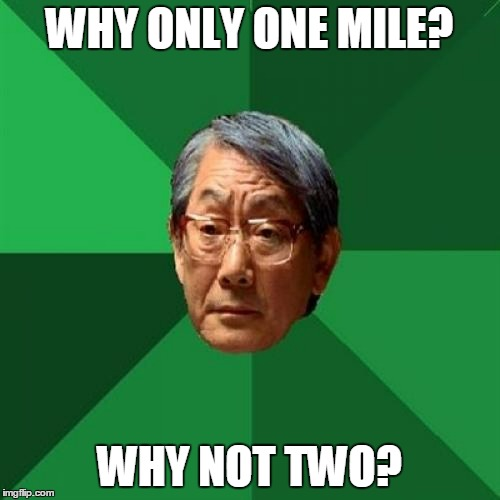 WHY ONLY ONE MILE? WHY NOT TWO? | made w/ Imgflip meme maker
