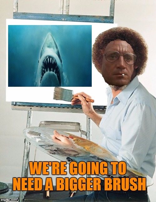 Bob Ross week. The joy of painting with Brody. He's a dramatic sumbeach. | WE'RE GOING TO NEED A BIGGER BRUSH | image tagged in bob ross week | made w/ Imgflip meme maker