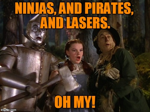 NINJAS, AND PIRATES, AND LASERS. OH MY! | made w/ Imgflip meme maker