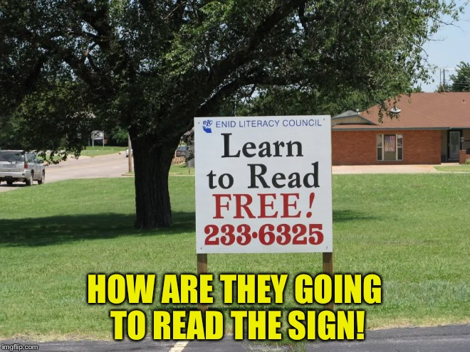 Man I Wonder What That Sign Says! | HOW ARE THEY GOING TO READ THE SIGN! | image tagged in memes,funny,irony,reading,can't read,how | made w/ Imgflip meme maker