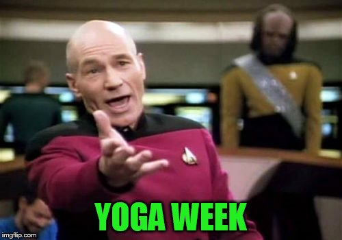 Picard Wtf Meme | YOGA WEEK | image tagged in memes,picard wtf | made w/ Imgflip meme maker