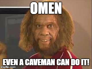caveman | OMEN EVEN A CAVEMAN CAN DO IT! | image tagged in caveman | made w/ Imgflip meme maker