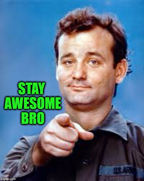 STAY AWESOME BRO | made w/ Imgflip meme maker