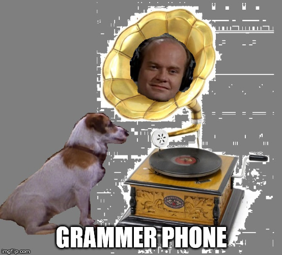 grammerphone #2 | GRAMMER PHONE | image tagged in kelsey grammer boss,frasier,eddie,gramophone | made w/ Imgflip meme maker
