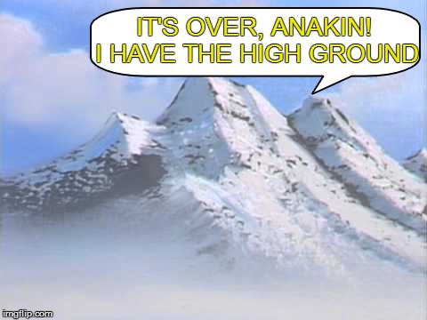 IT'S OVER, ANAKIN! I HAVE THE HIGH GROUND | made w/ Imgflip meme maker