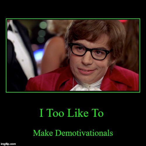Using A Meme Template On A Demotivational? I Too Like To Live Dangerously... | I Too Like To | Make Demotivationals | image tagged in funny,demotivationals,i too like to live dangerously,template | made w/ Imgflip demotivational maker