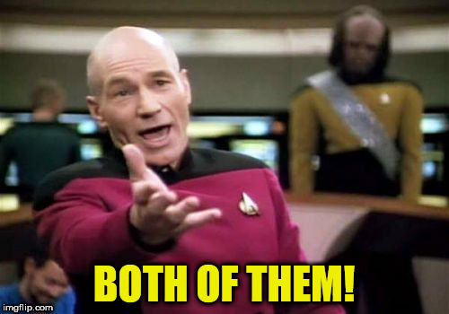 Picard Wtf Meme | BOTH OF THEM! | image tagged in memes,picard wtf | made w/ Imgflip meme maker