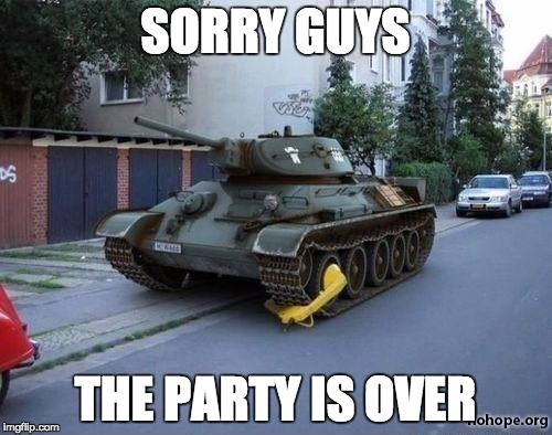Booted Tank | SORRY GUYS THE PARTY IS OVER | image tagged in booted tank | made w/ Imgflip meme maker
