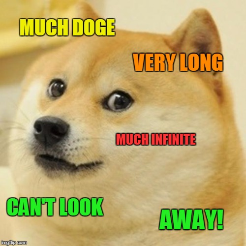 Doge Meme | MUCH DOGE VERY LONG MUCH INFINITE CAN'T LOOK AWAY! | image tagged in memes,doge | made w/ Imgflip meme maker