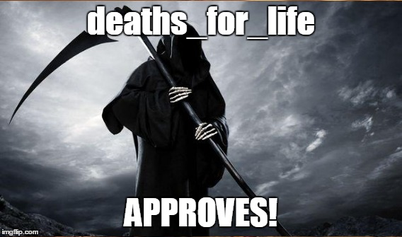 deaths_for_life APPROVES! | made w/ Imgflip meme maker