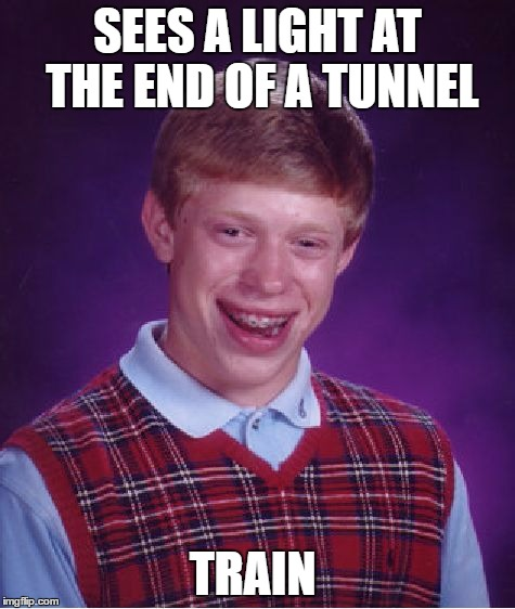Bad Luck Brian Meme | SEES A LIGHT AT THE END OF A TUNNEL TRAIN | image tagged in memes,bad luck brian | made w/ Imgflip meme maker