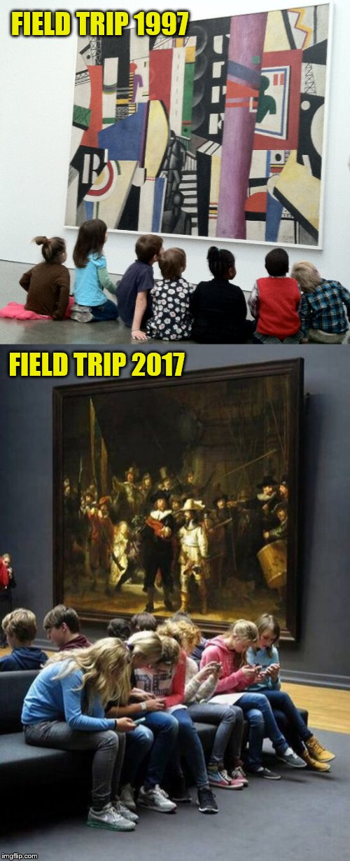 We're All Doomed. | FIELD TRIP 1997 FIELD TRIP 2017 | image tagged in field trip,kids,museum,art,cell phones,doomed | made w/ Imgflip meme maker