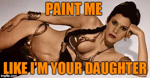 PAINT ME LIKE I'M YOUR DAUGHTER | made w/ Imgflip meme maker