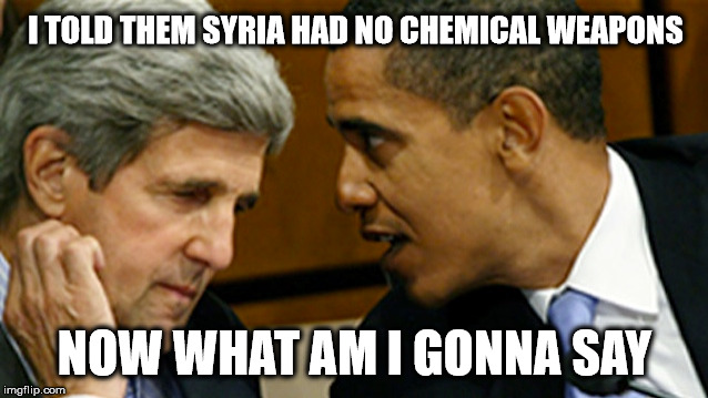 Discovering just another lie | I TOLD THEM SYRIA HAD NO CHEMICAL WEAPONS NOW WHAT AM I GONNA SAY | image tagged in obama legacy,syria | made w/ Imgflip meme maker