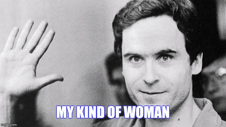MY KIND OF WOMAN | made w/ Imgflip meme maker