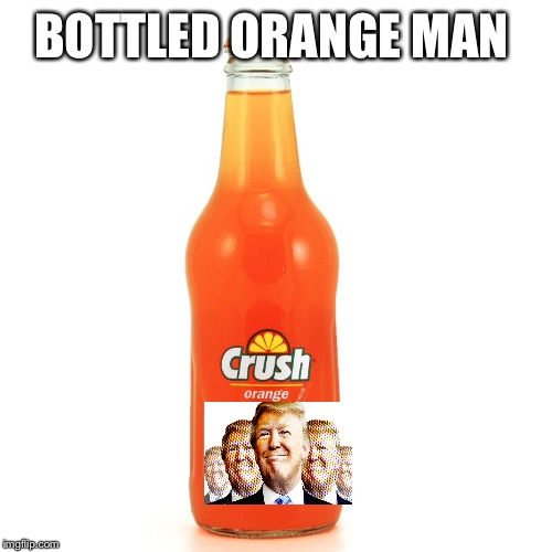 BOTTLED ORANGE MAN | made w/ Imgflip meme maker