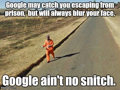Don't let your guard down.  | Google may catch you escaping from prison,  but will always blur your face. Google ain't no snitch. | image tagged in google street view,fail,escape,funny meme | made w/ Imgflip meme maker