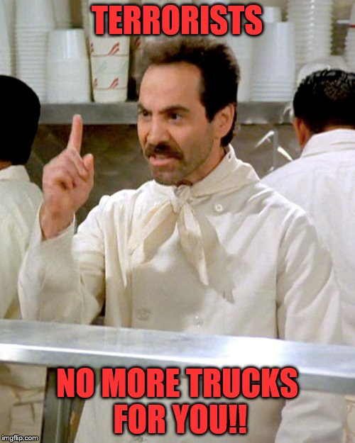 TERRORISTS NO MORE TRUCKS FOR YOU!! | made w/ Imgflip meme maker