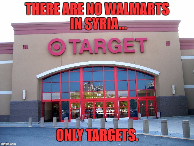 Target for Gender Equality | THERE ARE NO WALMARTS IN SYRIA... ONLY TARGETS. | image tagged in target,walmart,syria,funny,funny memes | made w/ Imgflip meme maker