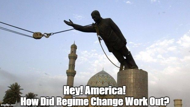 Hey! America! How Did Regime Change Work Out? | made w/ Imgflip meme maker