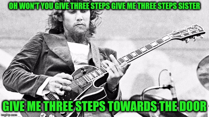 OH WON'T YOU GIVE THREE STEPS GIVE ME THREE STEPS SISTER GIVE ME THREE STEPS TOWARDS THE DOOR | made w/ Imgflip meme maker