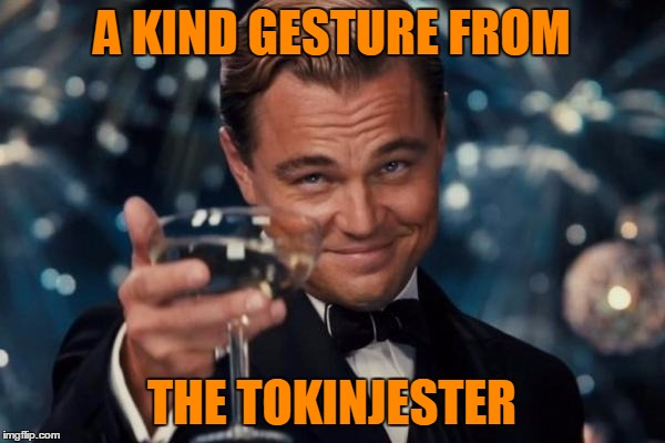 Leonardo Dicaprio Cheers Meme | A KIND GESTURE FROM THE TOKINJESTER | image tagged in memes,leonardo dicaprio cheers | made w/ Imgflip meme maker