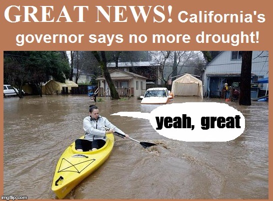 Good news and Bad news . . . | yeah,  great | image tagged in california drought | made w/ Imgflip meme maker