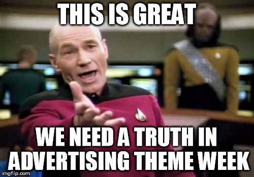 Picard Wtf Meme | THIS IS GREAT WE NEED A TRUTH IN ADVERTISING THEME WEEK | image tagged in memes,picard wtf | made w/ Imgflip meme maker