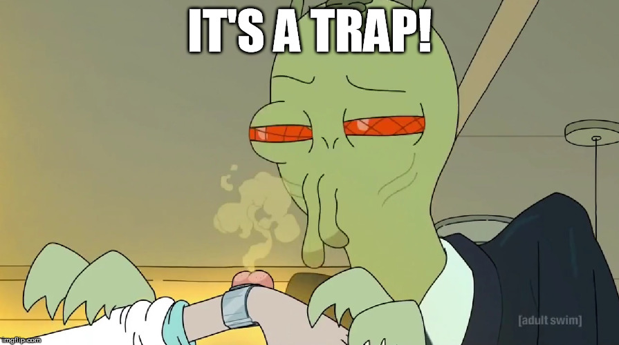 rick and morty it's a traap | IT'S A TRAP! | image tagged in rick and morty,rick sanchez,the rick shank redemption,it's a trap,fart | made w/ Imgflip meme maker