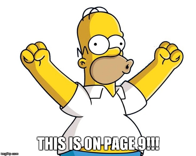 homer simpson woohoo | THIS IS ON PAGE 9!!! | image tagged in homer simpson woohoo | made w/ Imgflip meme maker