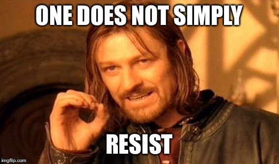 One Does Not Simply Meme | ONE DOES NOT SIMPLY RESIST | image tagged in memes,one does not simply | made w/ Imgflip meme maker