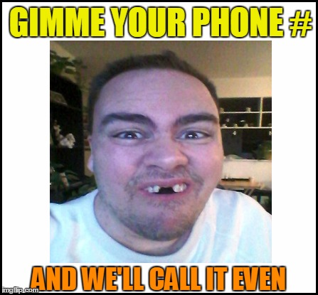GIMME YOUR PHONE # AND WE'LL CALL IT EVEN | made w/ Imgflip meme maker
