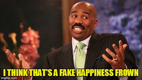 Steve Harvey Meme | I THINK THAT'S A FAKE HAPPINESS FROWN | image tagged in memes,steve harvey | made w/ Imgflip meme maker
