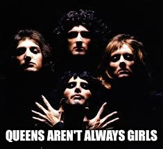 QUEENS AREN'T ALWAYS GIRLS | made w/ Imgflip meme maker