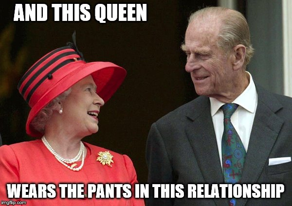 AND THIS QUEEN WEARS THE PANTS IN THIS RELATIONSHIP | made w/ Imgflip meme maker