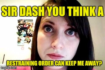 RESTRAINING ORDER CAN KEEP ME AWAY? SIR DASH YOU THINK A | made w/ Imgflip meme maker