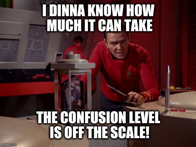 I DINNA KNOW HOW MUCH IT CAN TAKE THE CONFUSION LEVEL IS OFF THE SCALE! | made w/ Imgflip meme maker