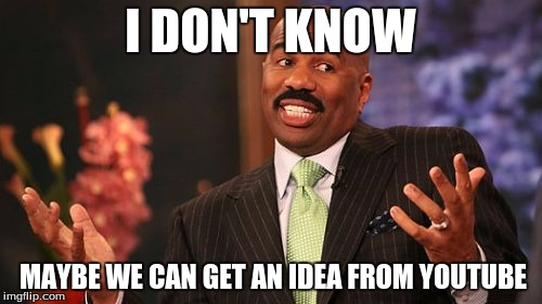 Steve Harvey Meme | I DON'T KNOW MAYBE WE CAN GET AN IDEA FROM YOUTUBE | image tagged in memes,steve harvey | made w/ Imgflip meme maker