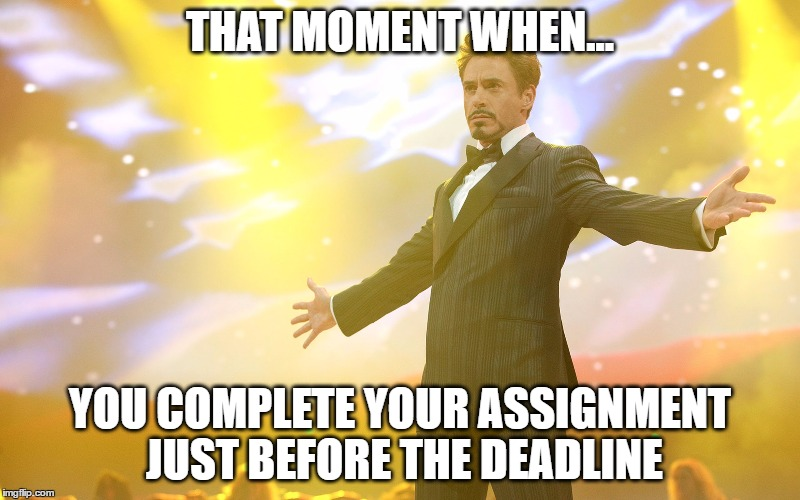 That moment when..., you complete your assignment just before the deadline | THAT MOMENT WHEN... YOU COMPLETE YOUR ASSIGNMENT JUST BEFORE THE DEADLINE | image tagged in memes,funny,assignments,homework | made w/ Imgflip meme maker