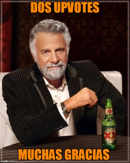 The Most Interesting Man In The World Meme | DOS UPVOTES MUCHAS GRACIAS | image tagged in memes,the most interesting man in the world | made w/ Imgflip meme maker
