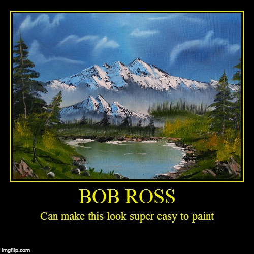 Chuck Norris doesn't make martial arts look that easy... | BOB ROSS | Can make this look super easy to paint | image tagged in funny,demotivationals,bob ross week | made w/ Imgflip demotivational maker