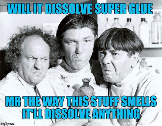 WILL IT DISSOLVE SUPER GLUE MR THE WAY THIS STUFF SMELLS IT'LL DISSOLVE ANYTHING | made w/ Imgflip meme maker