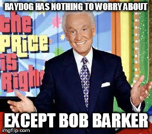 And remember.  Please spay or neuter your pets.  (Dog Week A Tigerleo Event) Starting April 10th-16th | RAYDOG HAS NOTHING TO WORRY ABOUT EXCEPT BOB BARKER | image tagged in memes,dog week,bob barker,raydog,please spay and neuter your pets | made w/ Imgflip meme maker