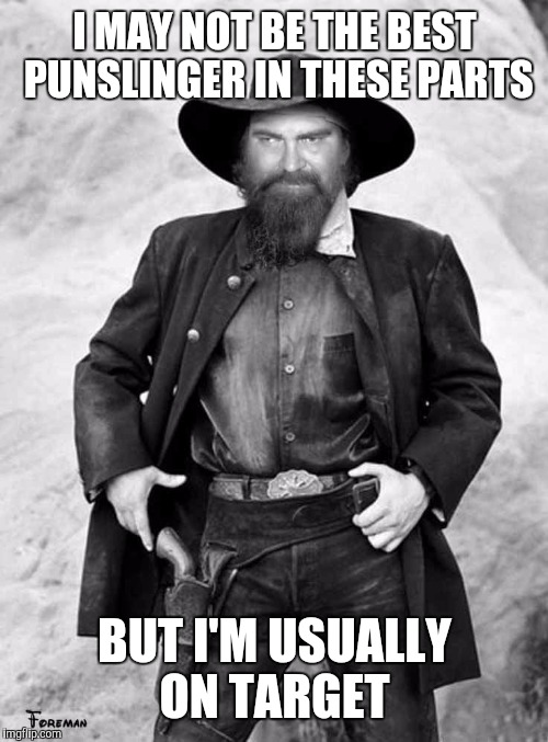 Swiggy gunslinger | I MAY NOT BE THE BEST PUNSLINGER IN THESE PARTS BUT I'M USUALLY ON TARGET | image tagged in swiggy gunslinger | made w/ Imgflip meme maker