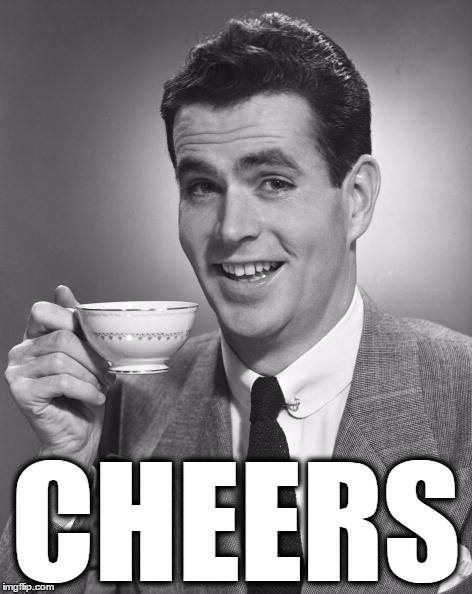 Vintage Chap  | CHEERS | image tagged in vintage chap | made w/ Imgflip meme maker