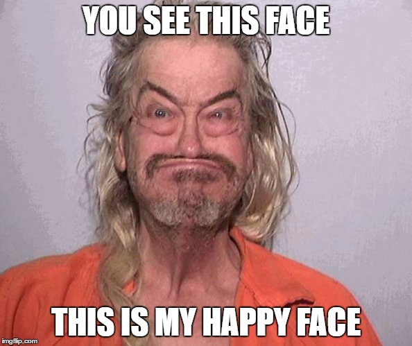 bobaboi | YOU SEE THIS FACE THIS IS MY HAPPY FACE | image tagged in jail,mugshot,trump,trailer park boys | made w/ Imgflip meme maker