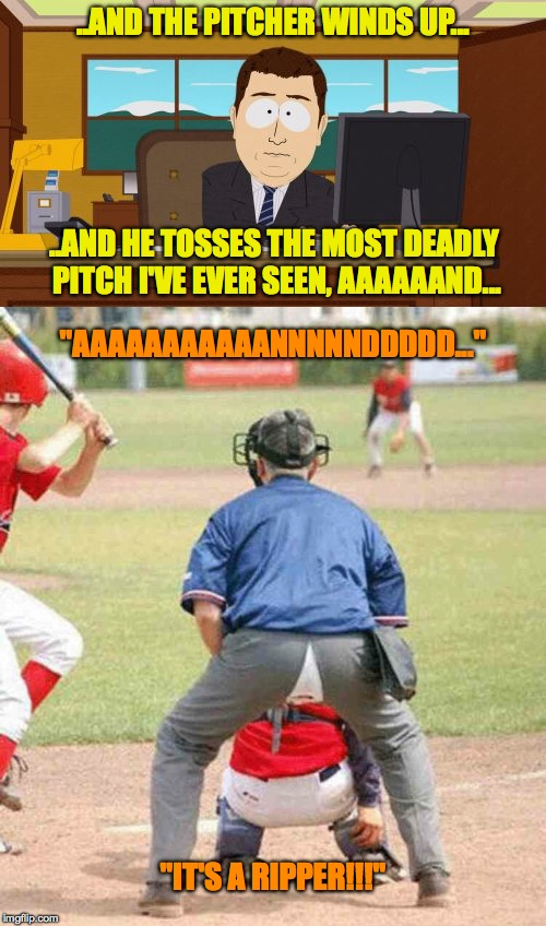 "Play Ball!!!!!!!!! | ..AND THE PITCHER WINDS UP... ""IT'S A RIPPER!!!"" ..AND HE TOSSES THE MOST DEADLY PITCH I'VE EVER SEEN, AAAAAAND... ""AAAAAAAAAAANNNNNDDDDD... 